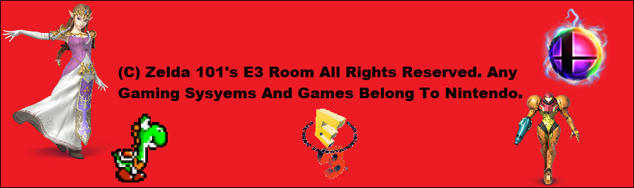 Copyright Zelda 101's E3 Room All Rights Reserved. All Gaming Systems and Games Belong To Nintendo.